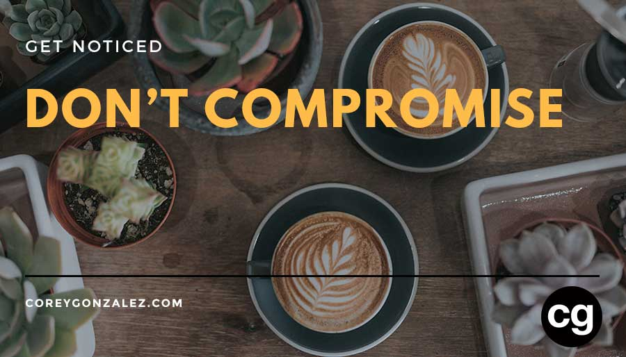 Don't compromise get noticed podcast