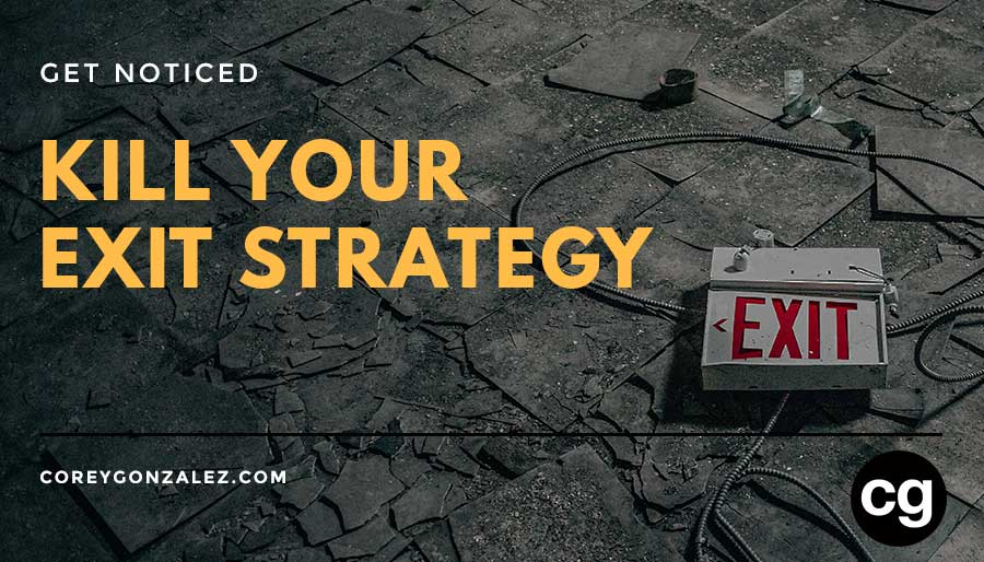 Kill You Exit Strategy Get noticed cg