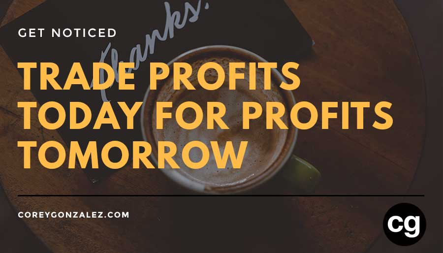 trade profits today for profits tomorrow cg