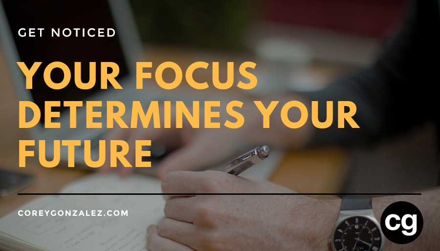 Your Focus Determines Your Future cg