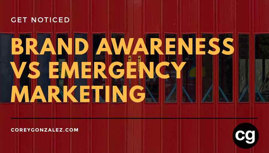 Brand Awareness vs Emergency Marketing
