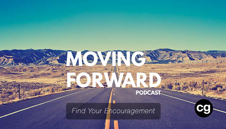 Find Your Encouragement today cg moving forward