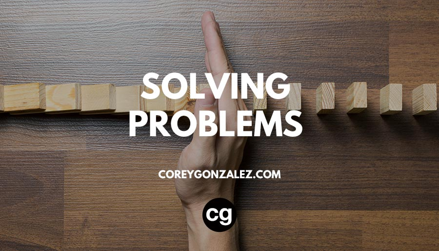solving problems Corey Gonzalez (cg)
