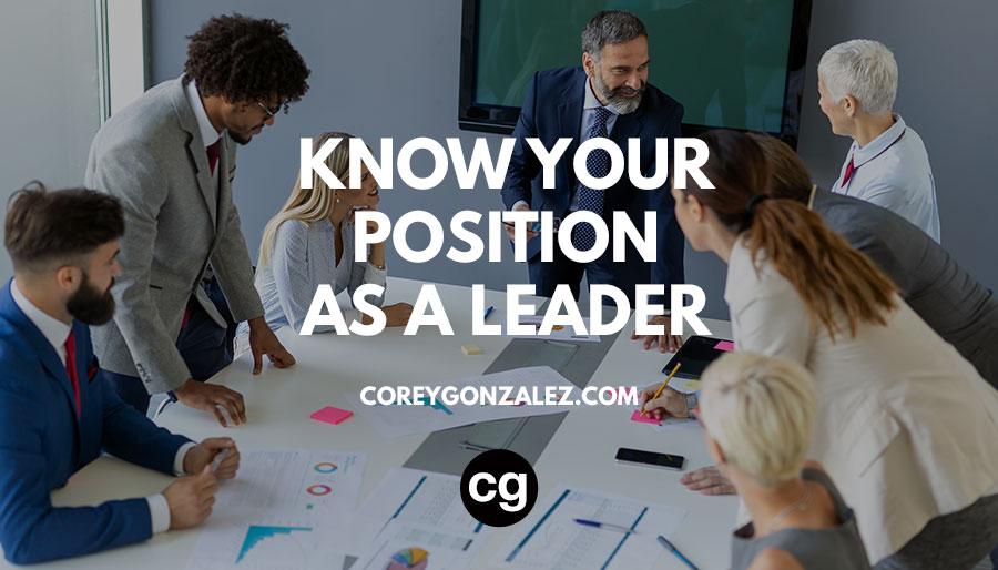 Know your position as a leader corey gonzalez